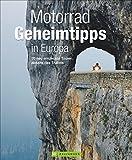 Motorrad Geheimtipps in Europa: 20 neu entdeckte Touren abseits des Trubels