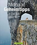 Motorrad Geheimtipps in Europa: 20 neu entdeckte Touren abseits des Trubels - Jo Deleker