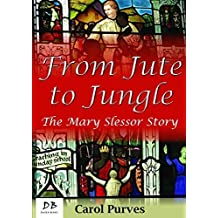 From Jute to Jungle: The Mary Slessor Story by Carol Purves (2014-03-14)