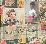 Style me vintage: Techniques expliquées pas à pas - Coiffures rétro