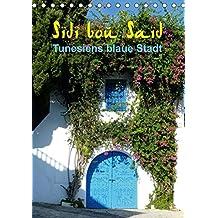 Sidi bou Saïd - Die blaue Stadt Tunesiens (Tischkalender 2018 DIN A5 hoch): Anspruchsvolle Fotografien von Cristina Wilson, auf ihrer Reise durch eine ... GbR, Kunstmotivation und Wilson, Cristina