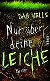 Nur über deine Leiche: Thriller (Serienkiller, Band 5) - Dan Wells
