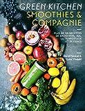 Green Kitchen:Smoothies & compagnie - Plus de 50 recettes de smoothies, jus, laits végétaux et desserts