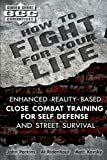 How to Fight for Your Life: Enhanced Reality-Based Close Combat Training for Self-Defense and Street Survival (Guided Chaos Combatives) by John Perkins (2010-07-08)