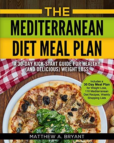 The Mediterranean Diet Meal Plan: A 30-Day Kick-Start Guide for Healthy (and Delicious) Weight Loss: Includes a 30 Day Meal Plan for Weight Loss, 110 Mediterranean ... Weekly Shopping Lists (English Edition)