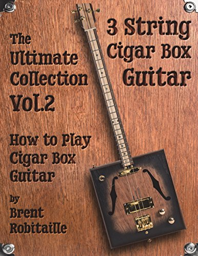 Cigar Box Guitar - The Ultimate Collection Volume Two: How to Play Cigar Box Guitar: Volume 2