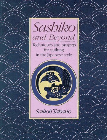 Sashiko and Beyond: Techniques and Projects for Quilting in the Japanese Style by Saikoh Takano (1993-10-05)
