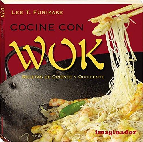 Descargar Libro Cocine con wok / Wok Cooking: Recetas de oriente y occidente / Recipes from East and West de Lee T. Furikake