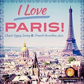 I Love Paris! Classic Gypsy Swing & French Accordion Jazz