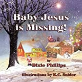 Baby Jesus is Missing by Phillips, Dixie (2009) Paperback