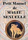 Petit manuel De Magie Sexuelle