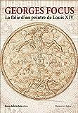 Georges Focus - La folie d'un peintre de Louis XIV