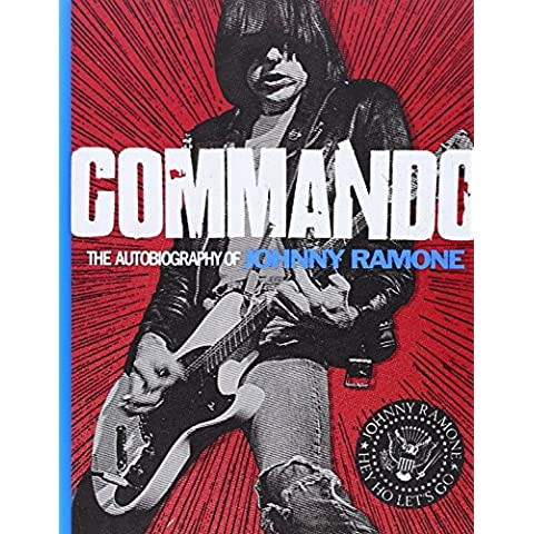Commando: The Autobiography of Johnny Ramone by Johnny Ramone (1-Apr-2012) Hardcover