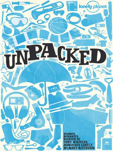 Lonely Planet Unpacked: An Anthology of Lonely Planet Disaster Stories (Lonely Planet Travel Literature)