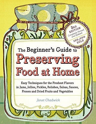 to Preserving Food at Home: Easy Instructions for Canning, Freezing, Drying, Brining, and Root Cellaring Your Favorite Fruits, Herbs and Vegetables by Janet Chadwick (2009-05-28) ()