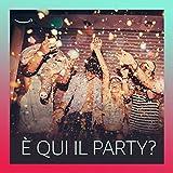 È qui il party ?