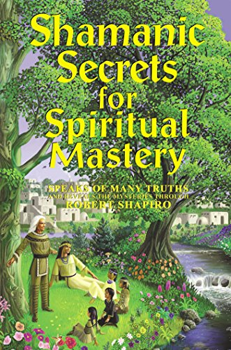 Shamanic Secrets for Spiritual Mastery: Speaks of Many Truths and Reveals the Mysteries Through Robert Shapiro (The Encyclopaedia of the Spiritual Path) (Explorer Race: Shamanic Secrets) by Robert Shapiro (31-Aug-2006) Perfect Paperback