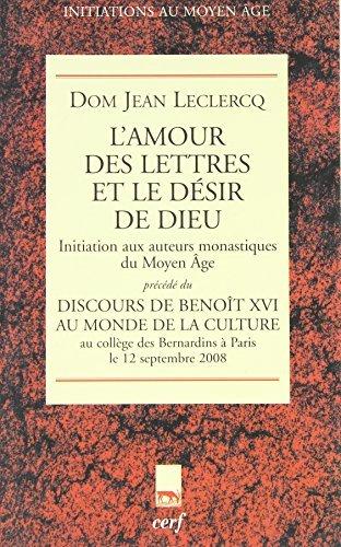 L'amour des lettres et le désir de Dieu : Initiation aux auteurs monastiques du Moyen Age, Précédé du Discours du pape Benoît XVI au monde de la culture (Bernardins, Paris, 12 septembre 2008)