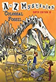 #7: A to Z Mysteries Super Edition #10: Colossal Fossil
