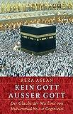 Kein Gott außer Gott: Der Glaube der Muslime von Muhammad bis zur Gegenwart