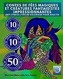 Telecharger Livres ANTI STRESS Livre De Coloriage Pour Adultes Contes De Fees Magiques Et Creatures Fantaisistes Impressionnantes (PDF,EPUB,MOBI) gratuits en Francaise