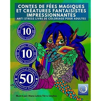 ANTI STRESS Livre De Coloriage Pour Adultes: Contes De Fees Magiques Et Creatures Fantaisistes Impressionnantes