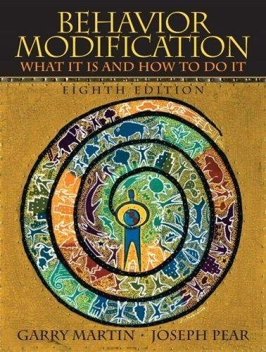 Behavior Modification - What It Is And How To Do It (8th, Eighth Edition) - By Martin & Pear