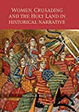 Women, Crusading and the Holy Land in Historical Narrative (Warfare in History)