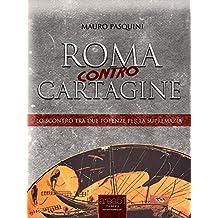 Roma contro Cartagine: Lo scontro tra due potenze per la supremazia (Italian Edition)