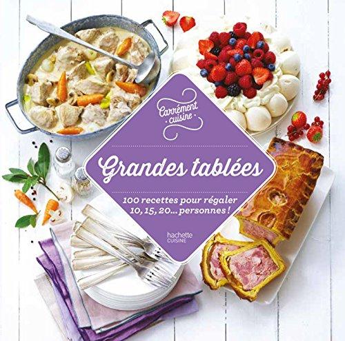 Grandes tablées : 100 recettes incontournables