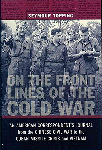 [(On the Front Lines of the Cold War : An American Correspondents Journal from the Chinese Civil War to the Cuban Missile Crisis and Vietnam)] [By (author) Seymour Topping] published on (July, 2012)