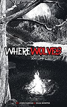 WHEREWOLVES: A Realistic Werewolf Horror (English Edition) di [Vamvas, John, Montes, Olga]