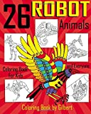 26 Robot Animals Coloring Book: 26 Totally Awesome Coloring Pages Robot Coloring Book for Boys and Kids Coloring Books Ages 4-8, 9-12 Boys, Girls and Everyone