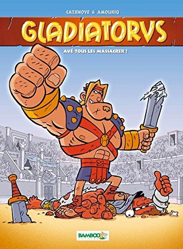 Gladiatorus - tome 1 - Avé toue les massacrer !