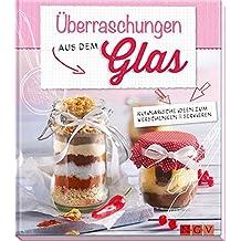 Überraschungen aus dem Glas: Kulinarische Ideen zum Verschenken & Servieren