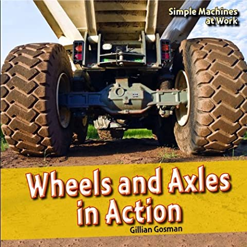 Wheels and Axles in Action (Simple Machines at Work) by Gillian Gosman (2010-08-15)