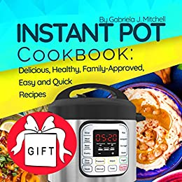 Instant Pot Cookbook: 100 Delicious, Healthy, Family-approved, Easy And Quick Recipes For Electric Pressure Cooker; Including 85 Gluten-free Meals! por Gabriela J. Mitchell