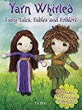 Yarn Whirled: Fairytales, Fables and Folklore: Characters You Can Craft with Yarn