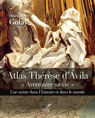 """Atlas Thérèse d'Avila : """"Aventure sa vie"""", une sainte dans l'histoire et dans le monde"""