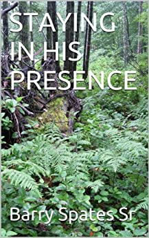 STAYING IN HIS PRESENCE (English Edition) di [Spates Sr, Barry]