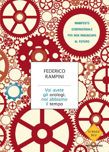 Voi avete gli orologi, noi abbiamo il tempo: Manifesto generazionale per non rinunciare al futuro (Strade blu. Non Fiction)