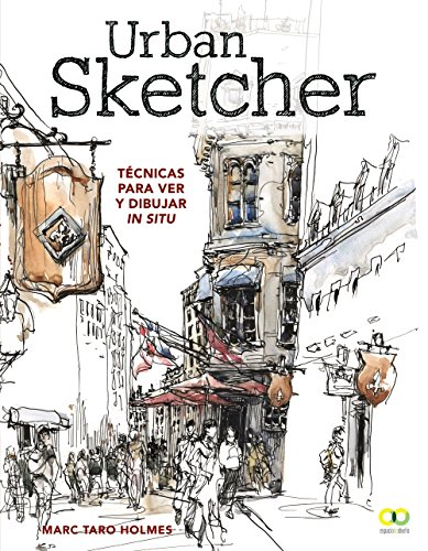 Urban Sketcher. Técnicas para ver y dibujar in situ (Espacio De Diseño) por Marc Taro Holmes