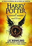 Harry Potter et lenfant maudit. Texte intégral de la pièce de théâtre Parties 1 et 2
