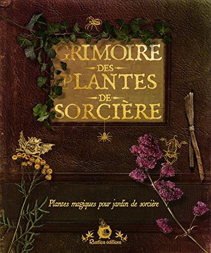 Grimoire des plantes de sorcière : Plantes magiques pour jardin de sorcière par Erika Laïs