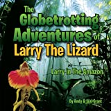 The Globetrotting Adventures of Larry The Lizard: Larry in The Amazon (English Edition)