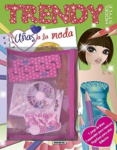 Uñas a la moda (trendy model style) por Susaeta Ediciones S A