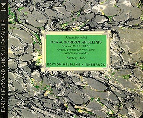 Hexachordum apollinis: Sex arias exhibens. Organo pneumatico, vel clavato cymbalo modulandas. Nürnberg 1699 (Early Keyboard Music in Facsimile)