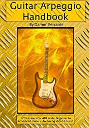 Guitar Arpeggio Handbook, 2nd Edition: 120-Lesson, Step-By-Step Guide to Guitar Arpeggios, Music Theory, and Technique-Building Exercises, Beginner to Advanced Levels (Book & Videos)