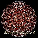 Mandala-Zauber 4: Magisches Malbuch für Erwachsene: Entspannung und Meditation