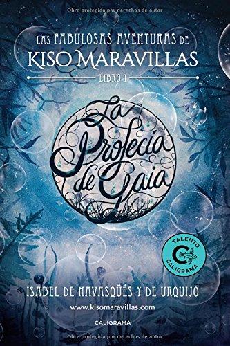 La profecía de Gaia (Las fabulosas aventuras de Kiso Maravillas 1) (Talento) por Isabel de Navasqüés y de Urquijo